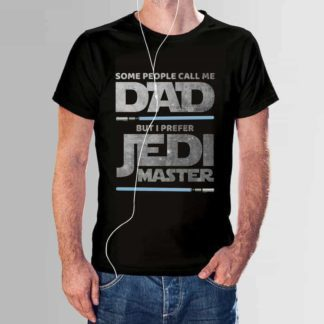 Tricou - Some people call me Dad, but I prefer Jedi Master